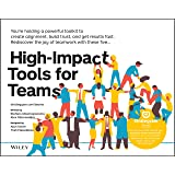 High–Impact Tools for Teams: 5 Tools to Align Team Members, Build Trust, and Get Results Fast