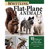 Whittling Flat-Plane Animals: 15ProjectstoCarvewith Just One Knife