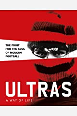 Ultras. A Way of Life: The fight for the soul of Modern Football Hardcover
