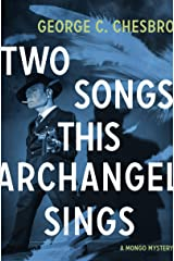 Two Songs This Archangel Sings (The Mongo Mysteries) Kindle Edition