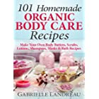 Organic Body Care: 101 Homemade Beauty Products Recipes-Make Your Own Body Butters, Body Scrubs, Lotions, Shampoos, Masks And