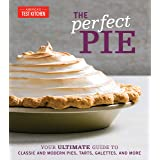 The Perfect Pie: Your Ultimate Guide to Classic and Modern Pies, Tarts, Galettes, and More (Perfect Baking Cookbooks)