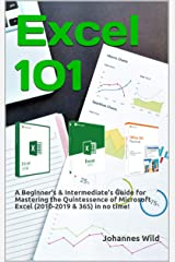 Excel 101: A Beginner's & Intermediate's Guide for Mastering the Quintessence of Microsoft Excel (2010-2019 & 365) in no time! Kindle Edition
