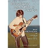 Beneath Missouri Skies: Pat Metheny in Kansas City, 1964-1972 (North Texas Lives of Musician Series Book 14)