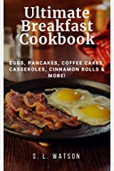 Ultimate Breakfast Cookbook: Eggs, Pancakes, Coffee Cakes, Casseroles, Cinnamon Rolls & More! (Southern Cooking Recipes) Kindle Edition