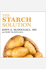 The Starch Solution: Eat the Foods You Love, Regain Your Health, and Lose the Weight for Good! Audible Audiobook