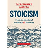 Beginner's Guide to Stoicism: Tools for Emotional Resilience and Positivity