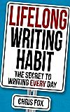 Lifelong Writing Habit: The Secret to Writing Every Day: Wri…