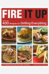 Fire It Up: 400 Recipes for Grilling Everything Kindle Edition