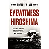Eyewitness Hiroshima: A detailed account of one of the most destructive attacks in human history