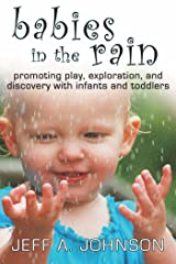 Babies in the Rain: Promoting Play, Exploration, and Discovery with Infants and Toddlers (English Edition) Kindle版