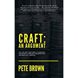 Craft: An Argument: Why the term 'Craft Beer' is completely undefinable, hopelessly misunderstood and absolutely essential.