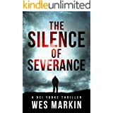 The Silence of Severance: Wes Markin's most shocking and sizzling thriller yet (A DCI Yorke Thriller Book 3)