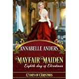 Mayfair Maiden: Eighth Day of Christmas: A Lord Love A Lady Novella (12 Days of Christmas Book 8)