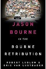 Robert Ludlum's The Bourne Retribution: The Bourne Saga: Book Twelve (Jason Bourne 11) Kindle Edition