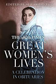 The Times Great Women's Lives: A Celebration in Obituaries