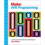 Make: AVR Programming: Get Under the Hood of the AVR Microcontroller Family: Learning to Write Software for Hardware