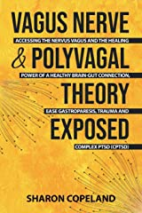Vagus Nerve & Polyvagal Theory Exposed: Accessing the Nervus Vagus and the Healing Power of a Healthy Brain-Gut Connection, Ease Gastroparesis, Trauma and Complex PTSD (CPTSD) Paperback