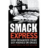Smack Express: How organised crime got hooked on drugs