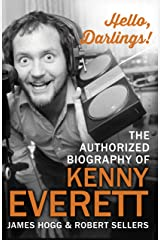 Hello, Darlings!: The Authorized Biography of Kenny Everett Kindle Edition