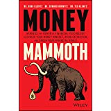 Money Mammoth: Harness The Power of Financial Psychology to Evolve Your Money Mindset, Avoid Extinction, and Crush Your Finan