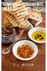 Homemade Condiments, Salad Dressings, Salsas & More: Easy, Quick & Fresh Recipes To Make At Home! (Southern Cooking Recipes) Kindle Edition