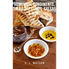 Homemade Condiments, Salad Dressings, Salsas & More: Easy, Quick & Fresh Recipes To Make At Home! (Southern Cooking Recipes)