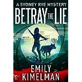 BETRAY THE LIE (A Sydney Rye Mystery, #11) (The Sydney Rye Series)