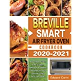 Breville Smart Air Fryer Oven Cookbook 2020-2021: Affordable, Easy, Fast, Crispy, Delicious & Healthy Recipes for your Brevil