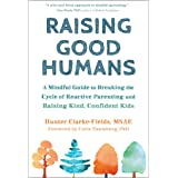 Raising Good Humans: A Mindful Guide to Breaking the Cycle of Reactive Parenting and Raising Kind, Confident Kids