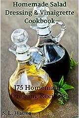 Homemade Salad Dressing & Vinaigrette Cookbook: 175 Homemade Dressing Recipes! (Southern Cooking Recipes) Kindle Edition