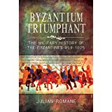 Byzantium Triumphant: The Military History of the Byzantines, 959-1025