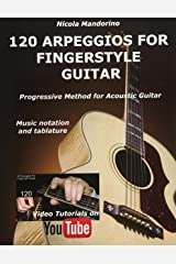 120 ARPEGGIOS For FINGERSTYLE GUITAR: Easy and progressive acoustic guitar method with tablature, musical notation and YouTube video Paperback