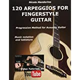 120 ARPEGGIOS For FINGERSTYLE GUITAR: Easy and progressive acoustic guitar method with tablature, musical notation and YouTub