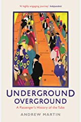 Underground, Overground: A Passenger's History of the Tube Kindle Edition