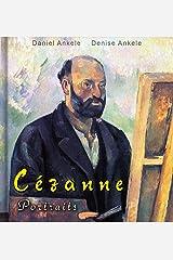 Cezanne: 130+ Portrait Paintings - Post-Impressionism - Paul Cezanne - Annotated Series Kindle Edition