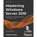Mastering Windows Server 2019: The complete guide for system administrators to install, manage, and deploy new capabilities w