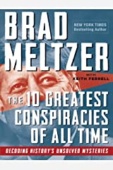 The 10 Greatest Conspiracies of All Time: Decoding History's Unsolved Mysteries Kindle Edition