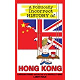 A Politically Incorrect History of Hong Kong: Cartoon Stories and the Tale of a Bootleg T-shirt (cartoon history) (Lily Wong