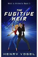 The Fugitive Heir: Matt & Michelle Book 1 Kindle Edition