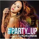 ♯PARTY_UP mixed by DJ FUMI★YEAH!