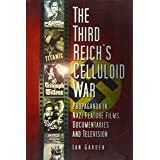 Third Reich's Celluloid War: Propaganda in Nazi Feature Films, Documentaries and Television