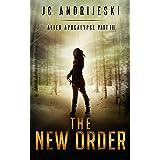 The New Order: An Apocalyptic, Romantic, Science Fiction, Alien Invasion Adventure (Alien Apocalypse Book 3)