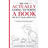 Are You Actually Going To Write A Book Or Just Talk About It?: An Aggressive Guide To Writing, Creativity, And Actually Getti