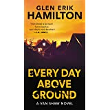 Every Day Above Ground: A Van Shaw Novel: 3