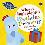In the Night Garden: Where's Igglepiggle's Birthday Present?: A Lift-the-Flap Book