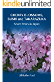 Cherry Blossoms, Sushi and Takarazuka  Seven Years in Japan (English Edition)