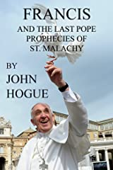 Francis and the Last Pope Prophecies of St. Malachy Kindle Edition