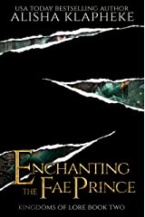 Enchanting the Fae Prince: Kingdoms of Lore Book Two Kindle Edition