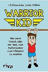 Warrior Kid: Wie mein Onkel Jake mir half, vom Außenseiter zum Kämpfer zu werden (German Edition) Kindle Edition